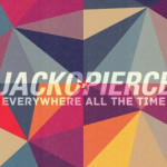 Jackopierce – Everywhere All The Time