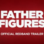 Father Figures Redband Trailer Released